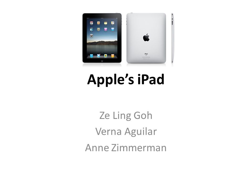 Apple's iPad Ze Ling Goh Verna Aguilar Anne Zimmerman