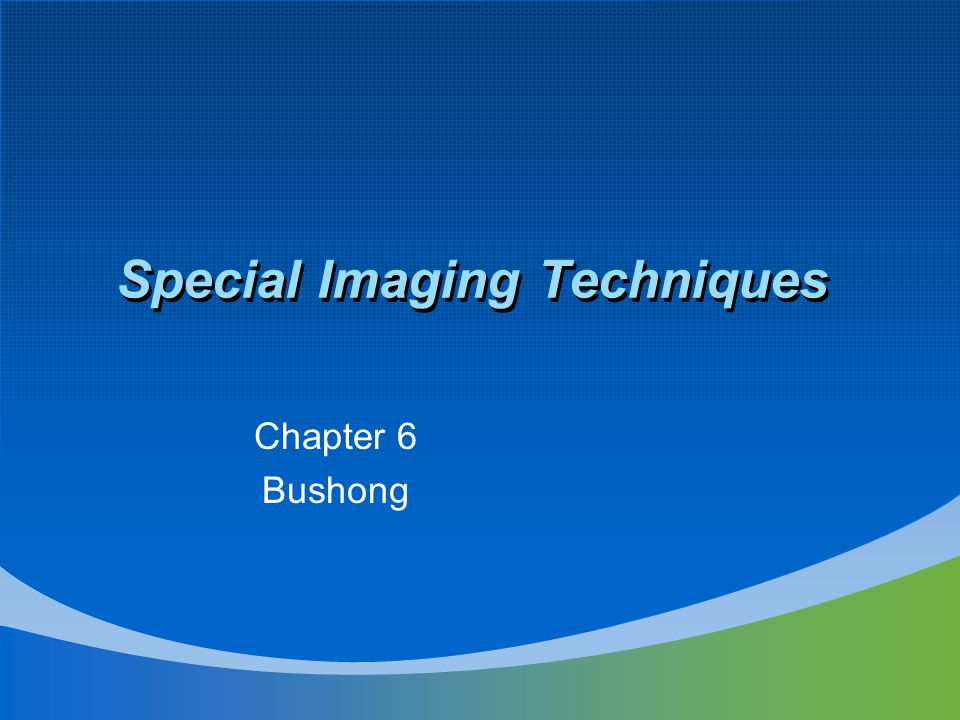 Special Imaging Techniques Chapter 6 Bushong