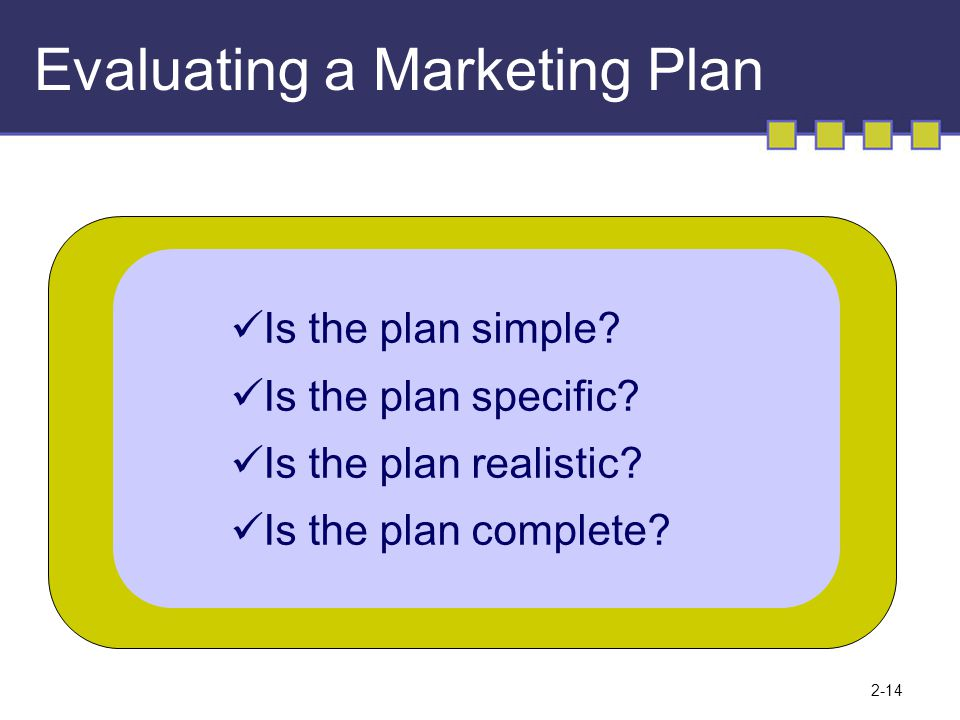 2-14 Evaluating a Marketing Plan Is the plan simple.