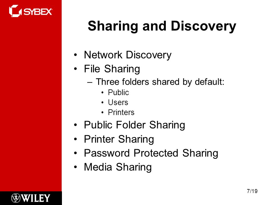 Sharing and Discovery Network Discovery File Sharing –Three folders shared by default: Public Users Printers Public Folder Sharing Printer Sharing Password Protected Sharing Media Sharing 7/19