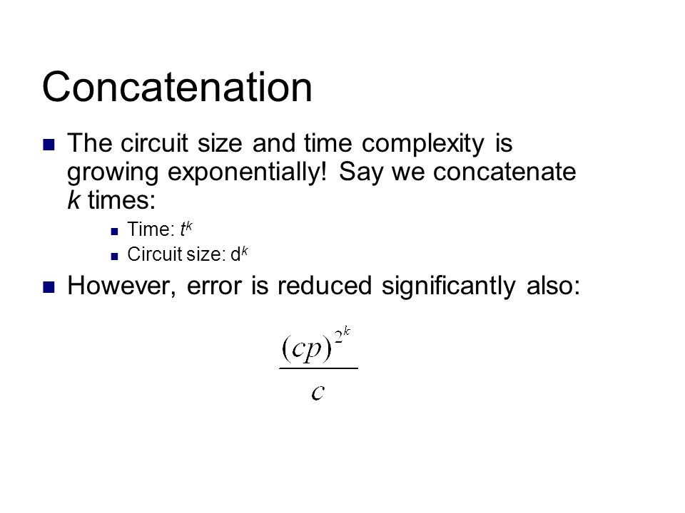 Concatenation The circuit size and time complexity is growing exponentially.