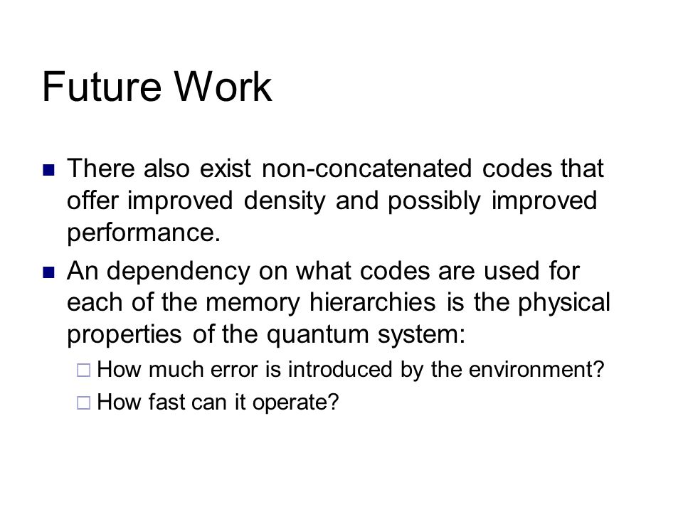 Future Work There also exist non-concatenated codes that offer improved density and possibly improved performance.