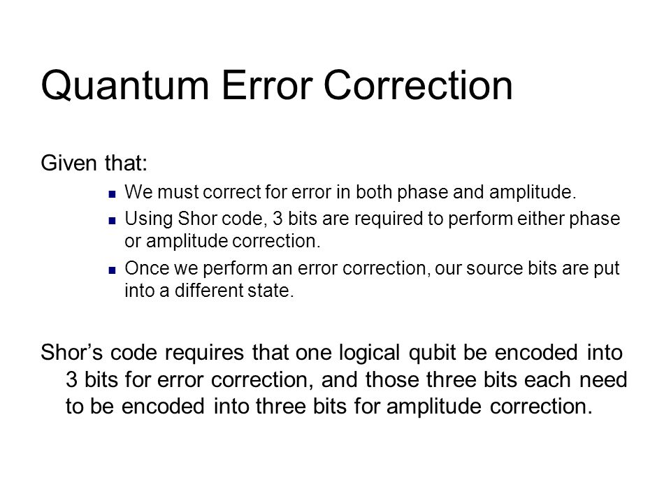 Quantum Error Correction Given that: We must correct for error in both phase and amplitude.