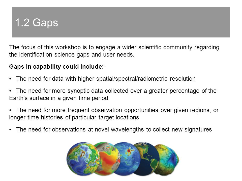 1.2 Gaps The focus of this workshop is to engage a wider scientific community regarding the identification science gaps and user needs.