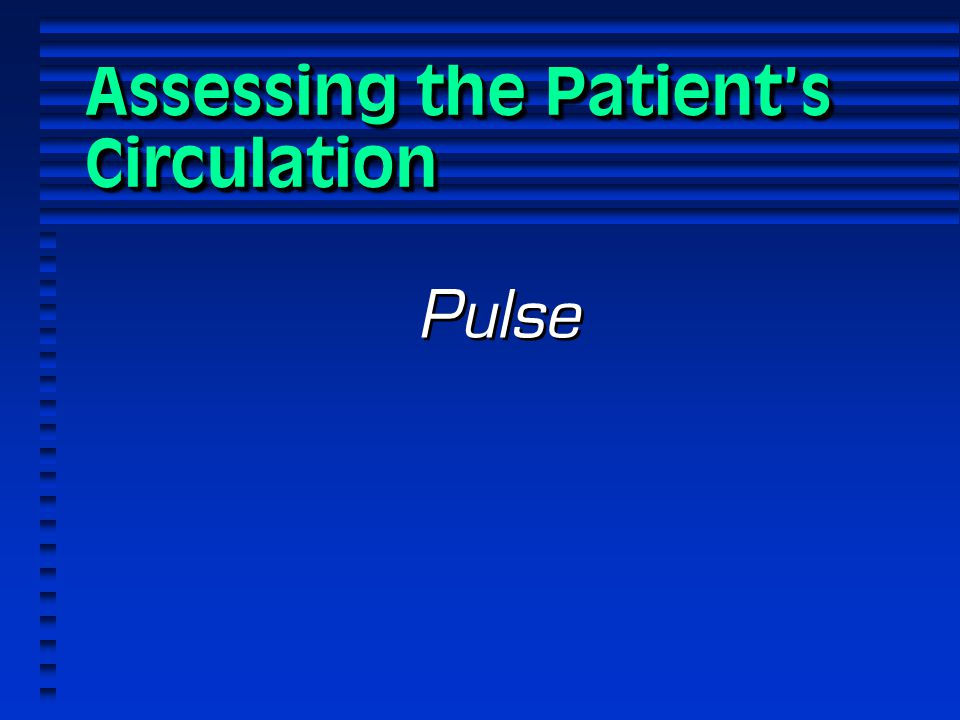 Assessing the Patient's Circulation Pulse
