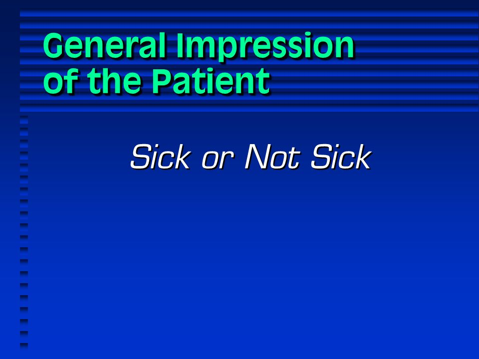 General Impression of the Patient Sick or Not Sick