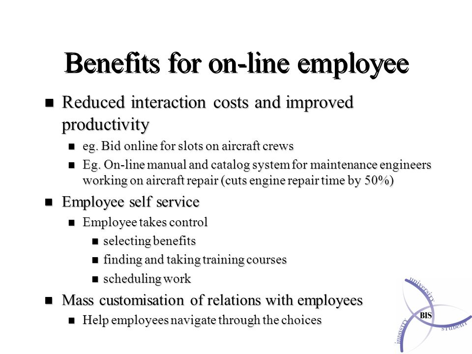 n Reduced interaction costs and improved productivity n eg.