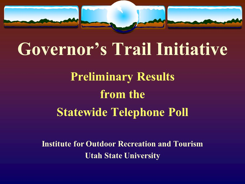 Governor's Trail Initiative Preliminary Results from the