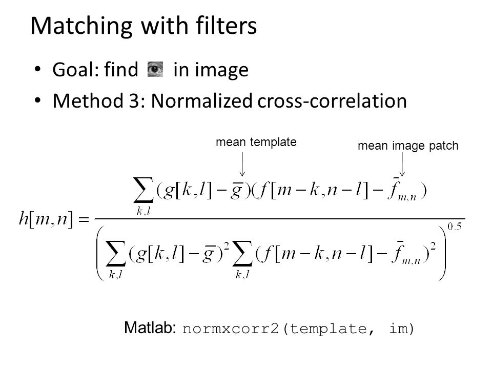 Templates image pyramids and filter banks computer vision james 17 matching with filters goal find in image method 3 normalized cross correlation matlab normxcorr2template im mean image patch mean template maxwellsz