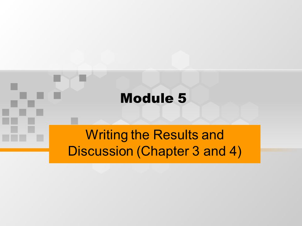 Module 5 Writing the Results and Discussion (Chapter 3 and 4)