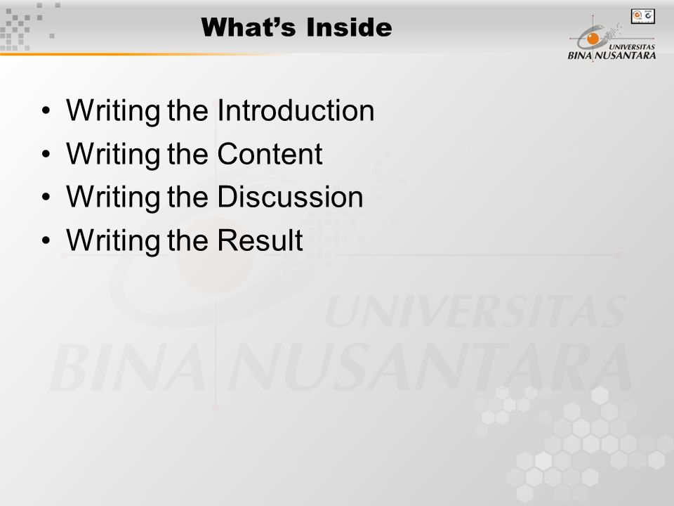 What's Inside Writing the Introduction Writing the Content Writing the Discussion Writing the Result