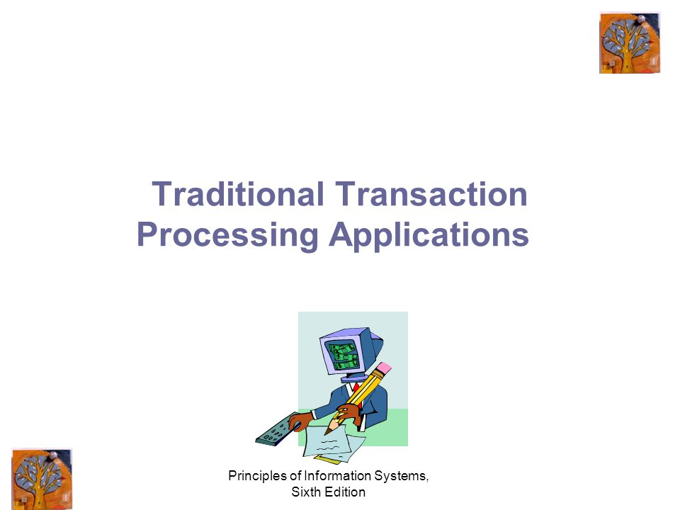 Principles of Information Systems, Sixth Edition Traditional Transaction Processing Applications
