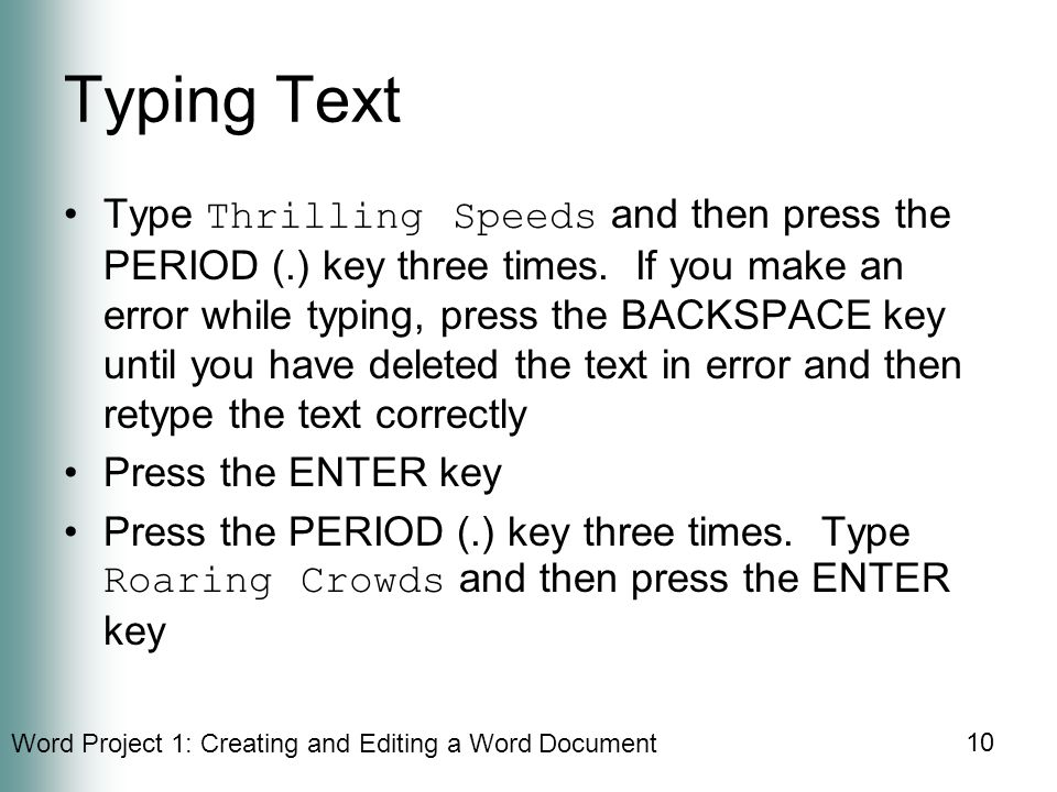 Word Project 1: Creating and Editing a Word Document 10 Typing Text Type Thrilling Speeds and then press the PERIOD (.) key three times.