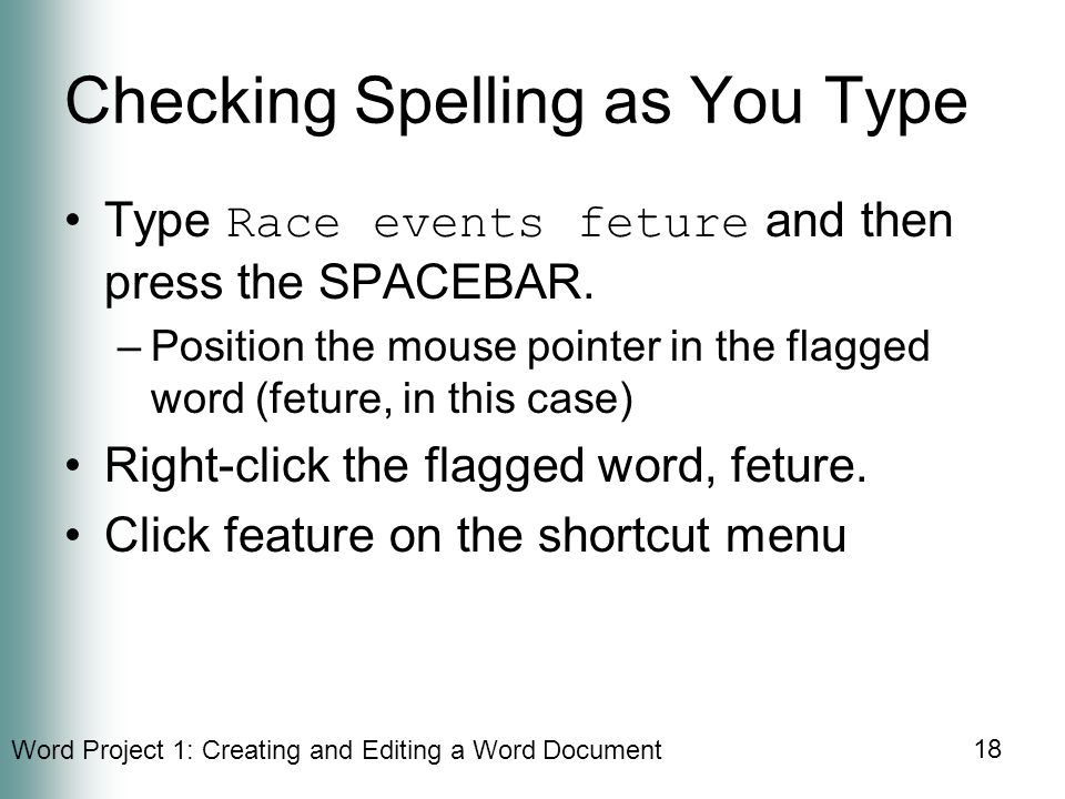 Word Project 1: Creating and Editing a Word Document 18 Checking Spelling as You Type Type Race events feture and then press the SPACEBAR.