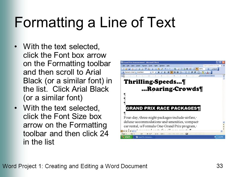 Word Project 1: Creating and Editing a Word Document 33 Formatting a Line of Text With the text selected, click the Font box arrow on the Formatting toolbar and then scroll to Arial Black (or a similar font) in the list.