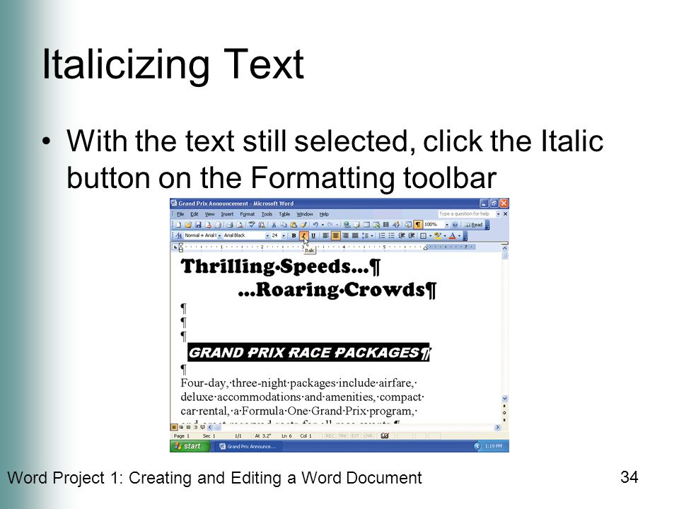 Word Project 1: Creating and Editing a Word Document 34 Italicizing Text With the text still selected, click the Italic button on the Formatting toolbar
