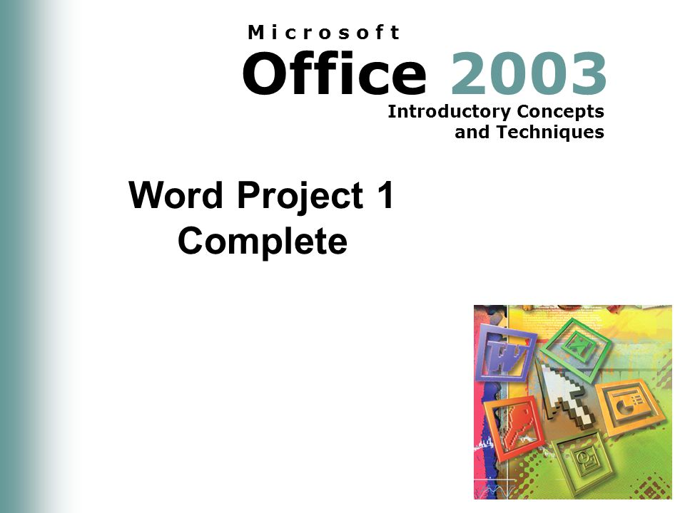 Office 2003 Introductory Concepts and Techniques M i c r o s o f t Word Project 1 Complete