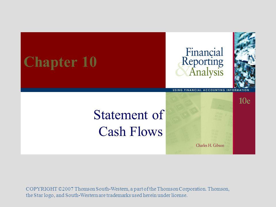 Statement of Cash Flows COPYRIGHT ©2007 Thomson South-Western, a part of the Thomson Corporation.