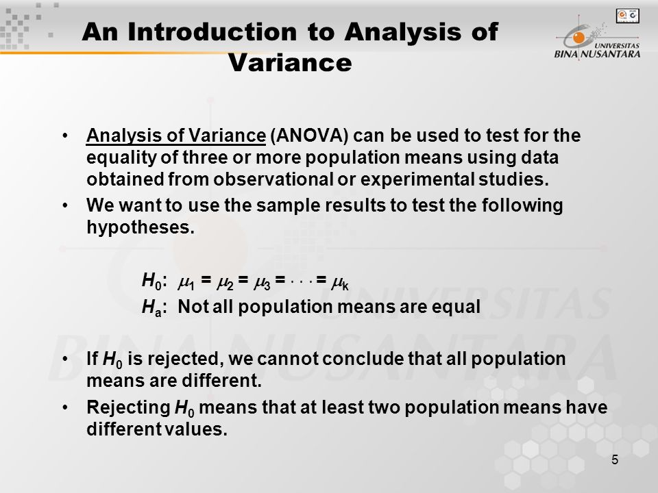 5 Analysis of Variance (ANOVA) can be used to test for the equality of three or more population means using data obtained from observational or experimental studies.