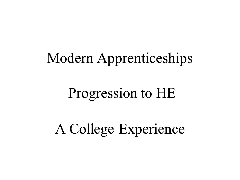 Modern Apprenticeships Progression to HE A College Experience