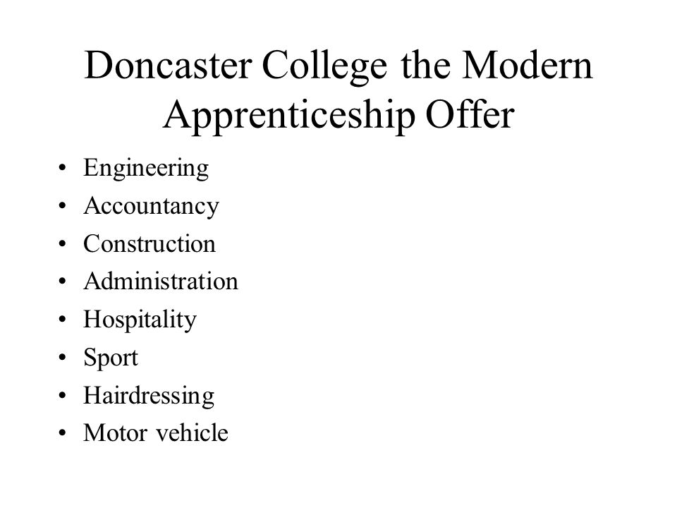 Doncaster College the Modern Apprenticeship Offer Engineering Accountancy Construction Administration Hospitality Sport Hairdressing Motor vehicle
