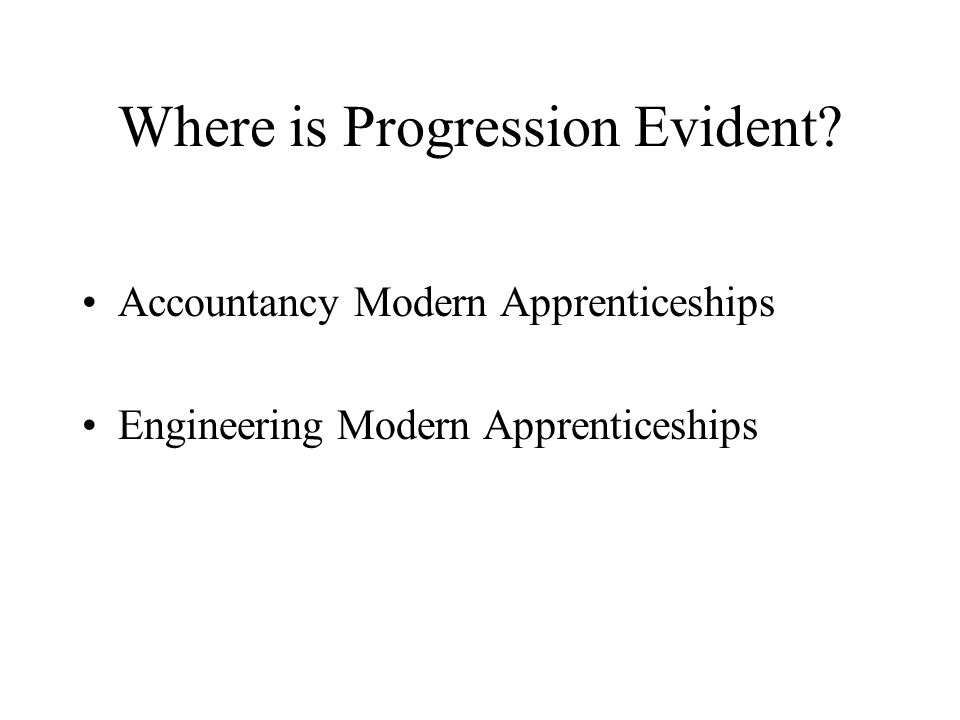 Where is Progression Evident Accountancy Modern Apprenticeships Engineering Modern Apprenticeships