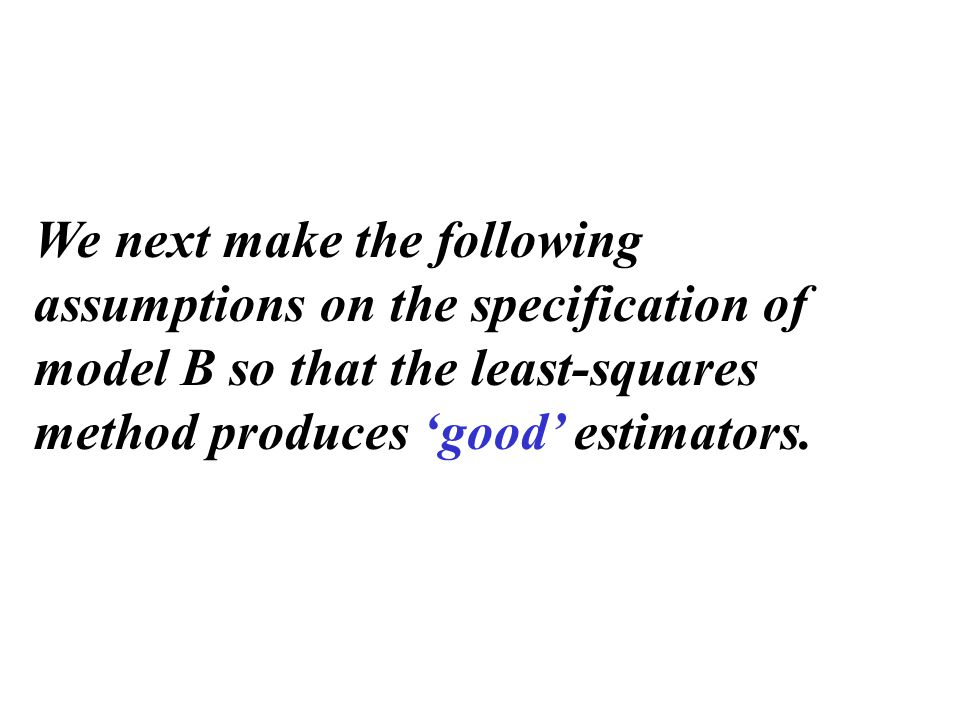 We next make the following assumptions on the specification of model B so that the least-squares method produces 'good' estimators.