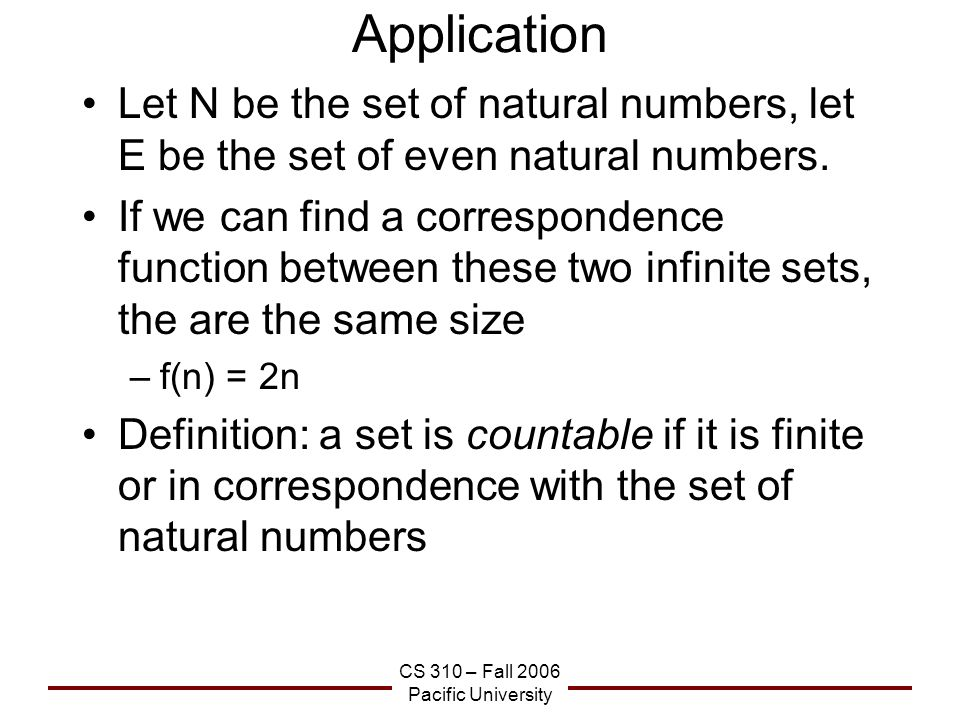 CS 310 – Fall 2006 Pacific University Application Let N be the set of natural numbers, let E be the set of even natural numbers.
