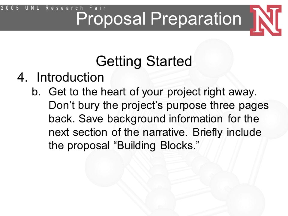 Proposal Preparation Getting Started 4.Introduction b.Get to the heart of your project right away.