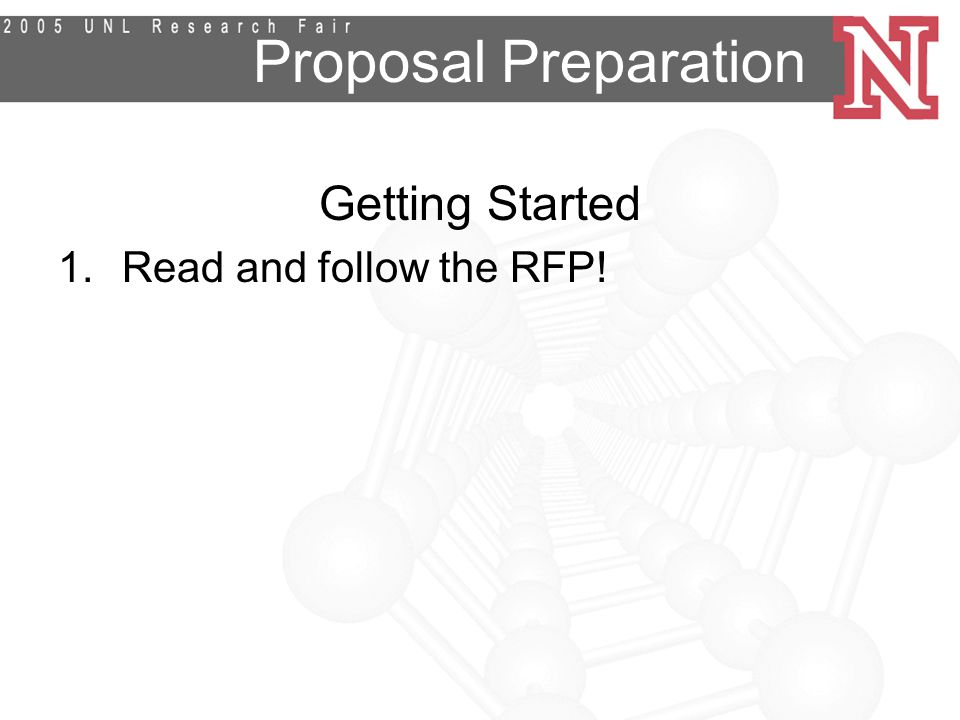 Proposal Preparation Getting Started 1.Read and follow the RFP!