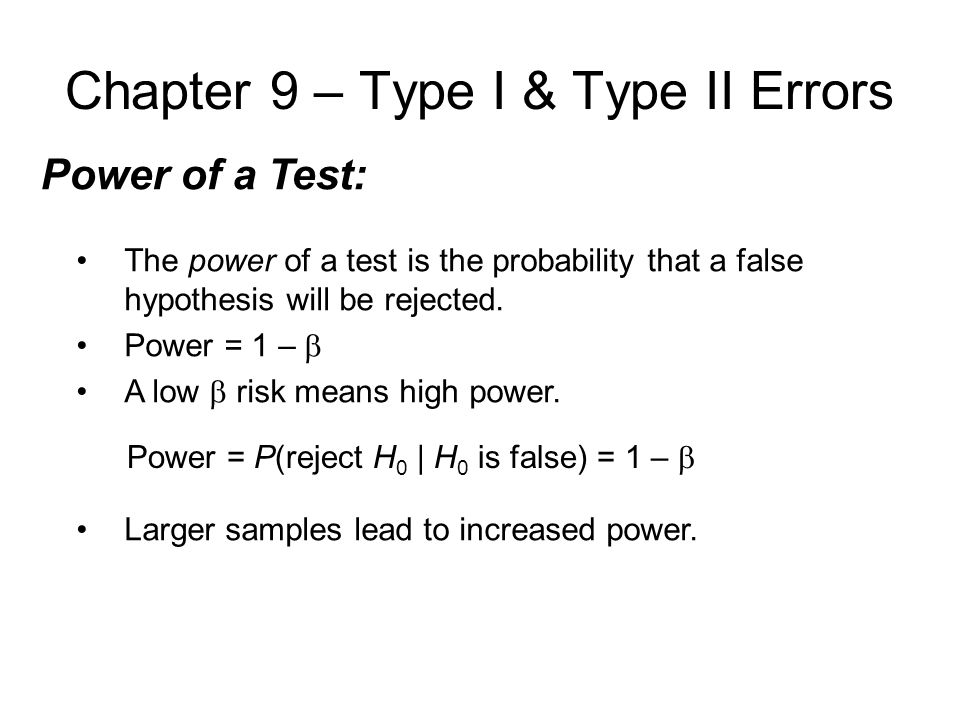Chapter 9 – Type I & Type II Errors Power of a Test: The power of a test is the probability that a false hypothesis will be rejected.