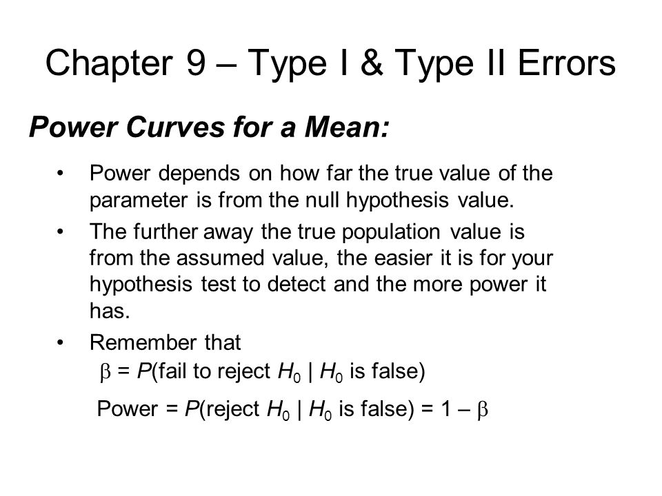 Chapter 9 – Type I & Type II Errors Power depends on how far the true value of the parameter is from the null hypothesis value.