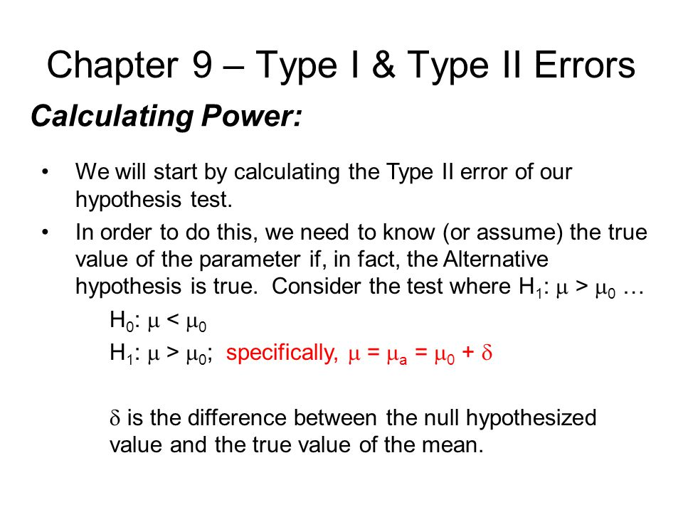 Chapter 9 – Type I & Type II Errors Calculating Power: We will start by calculating the Type II error of our hypothesis test.