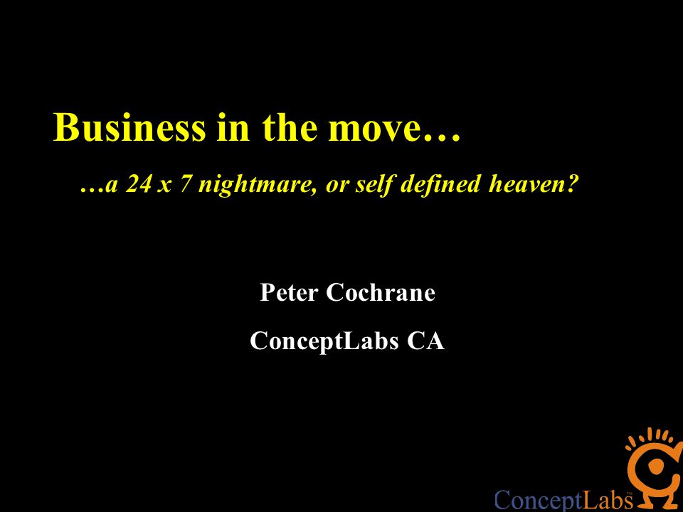 Business in the move… …a 24 x 7 nightmare, or self defined