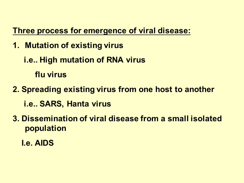 Three process for emergence of viral disease: 1.Mutation of existing virus i.e..