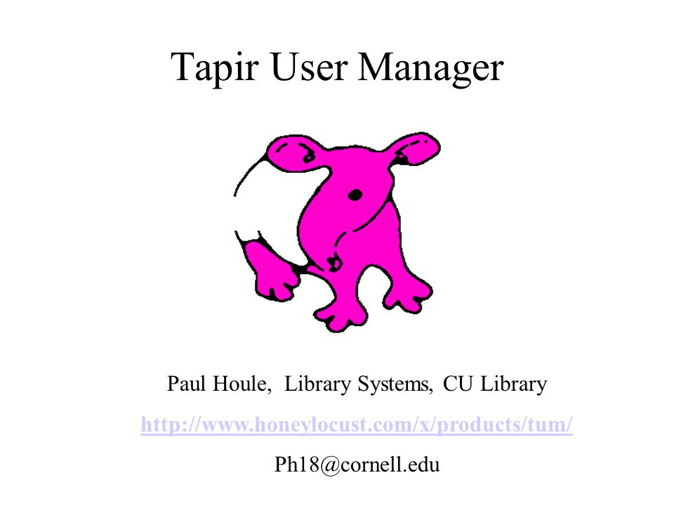 Tapir User Manager Paul Houle, Library Systems, CU Library - ppt