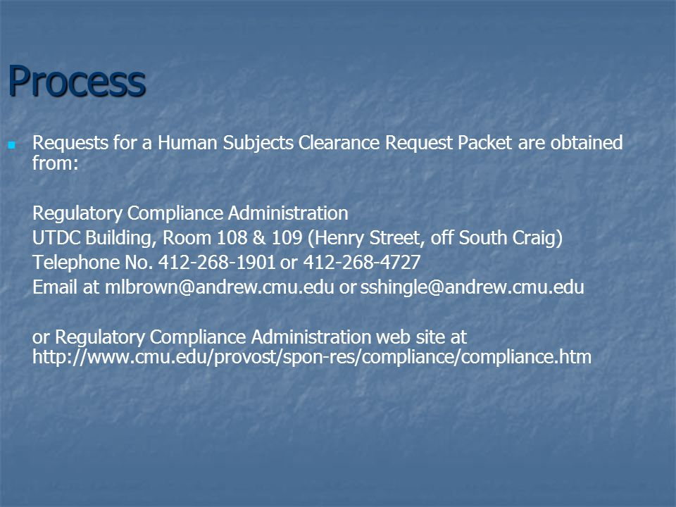 Process Requests for a Human Subjects Clearance Request Packet are obtained from: Regulatory Compliance Administration UTDC Building, Room 108 & 109 (Henry Street, off South Craig) Telephone No.