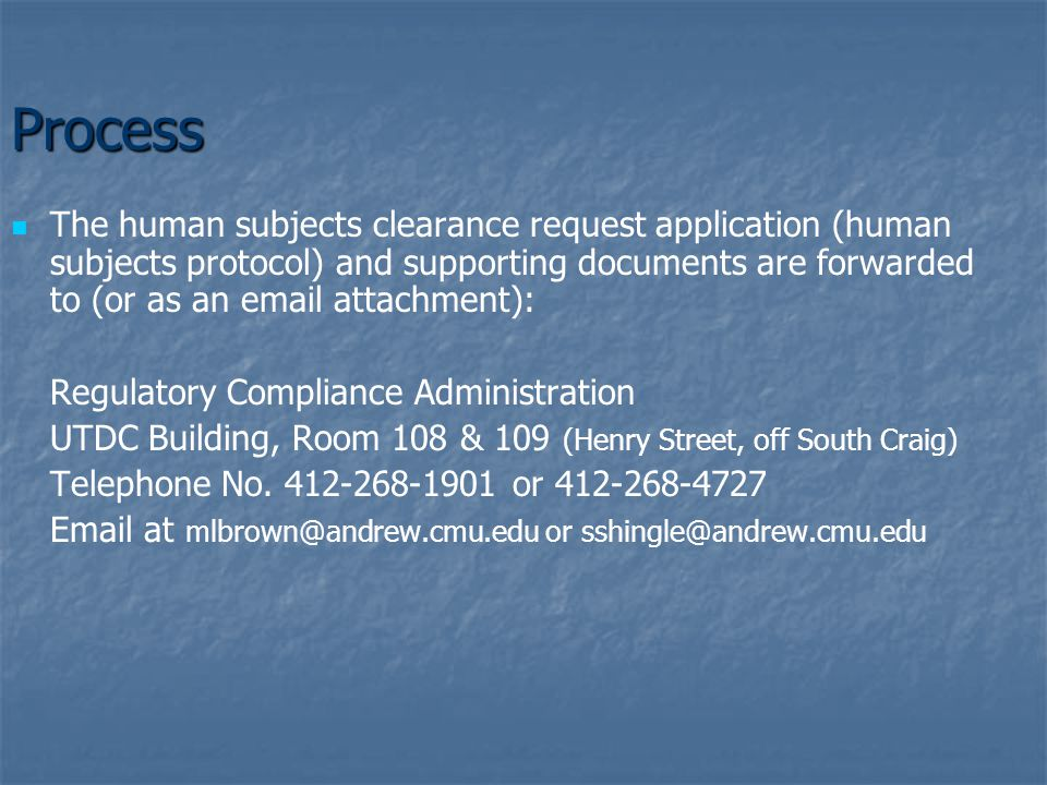 Process The human subjects clearance request application (human subjects protocol) and supporting documents are forwarded to (or as an  attachment): Regulatory Compliance Administration UTDC Building, Room 108 & 109 (Henry Street, off South Craig) Telephone No.
