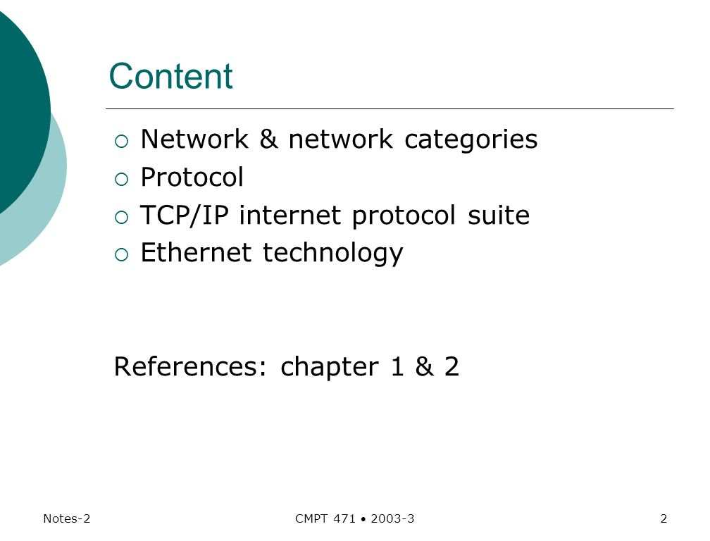 Notes-2 CMPT 471  Content  Network & network categories  Protocol  TCP/IP internet protocol suite  Ethernet technology References: chapter 1 & 2