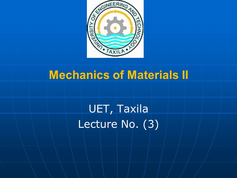 Mechanics of Materials II UET, Taxila Lecture No. (3)