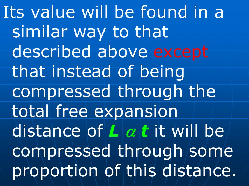 Its value will be found in a similar way to that described above except that instead of being compressed through the total free expansion distance of L  t it will be compressed through some proportion of this distance.