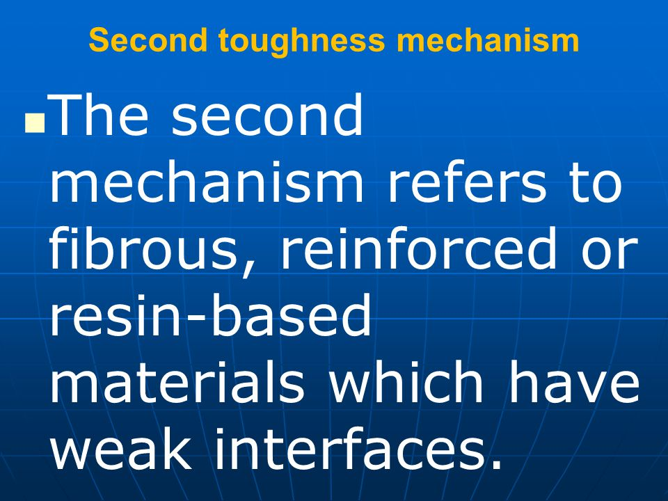 Second toughness mechanism The second mechanism refers to fibrous, reinforced or resin-based materials which have weak interfaces.