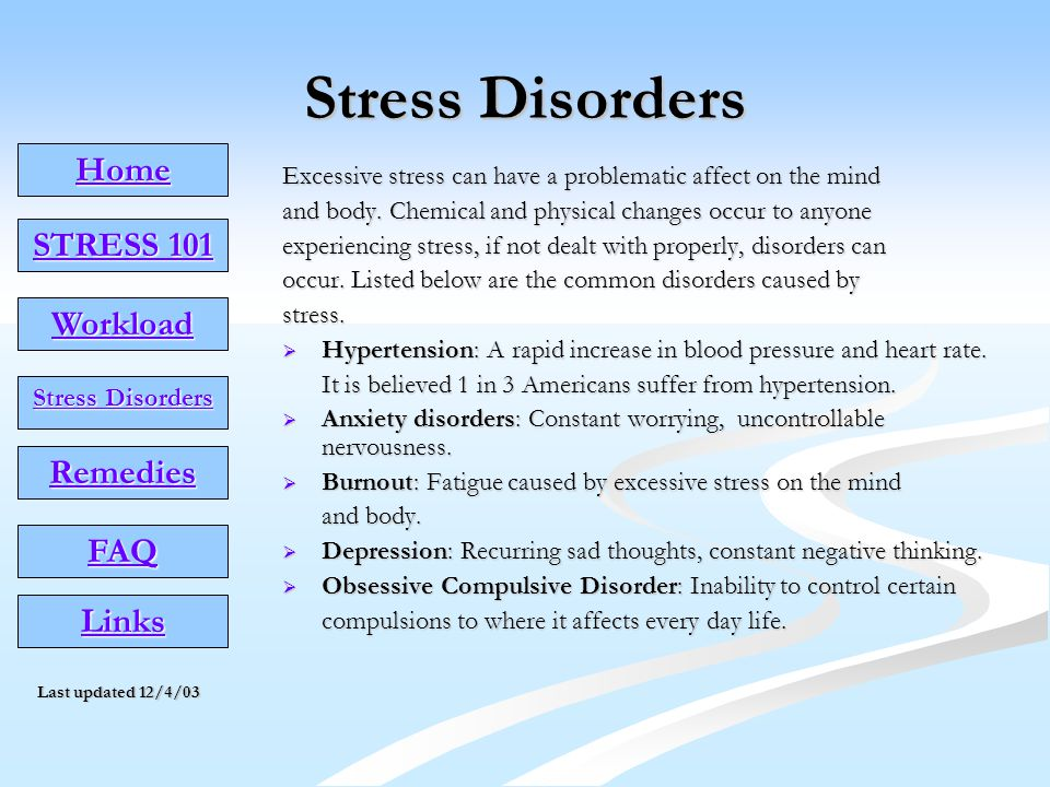 Stress Disorders Excessive stress can have a problematic affect on the mind and body.