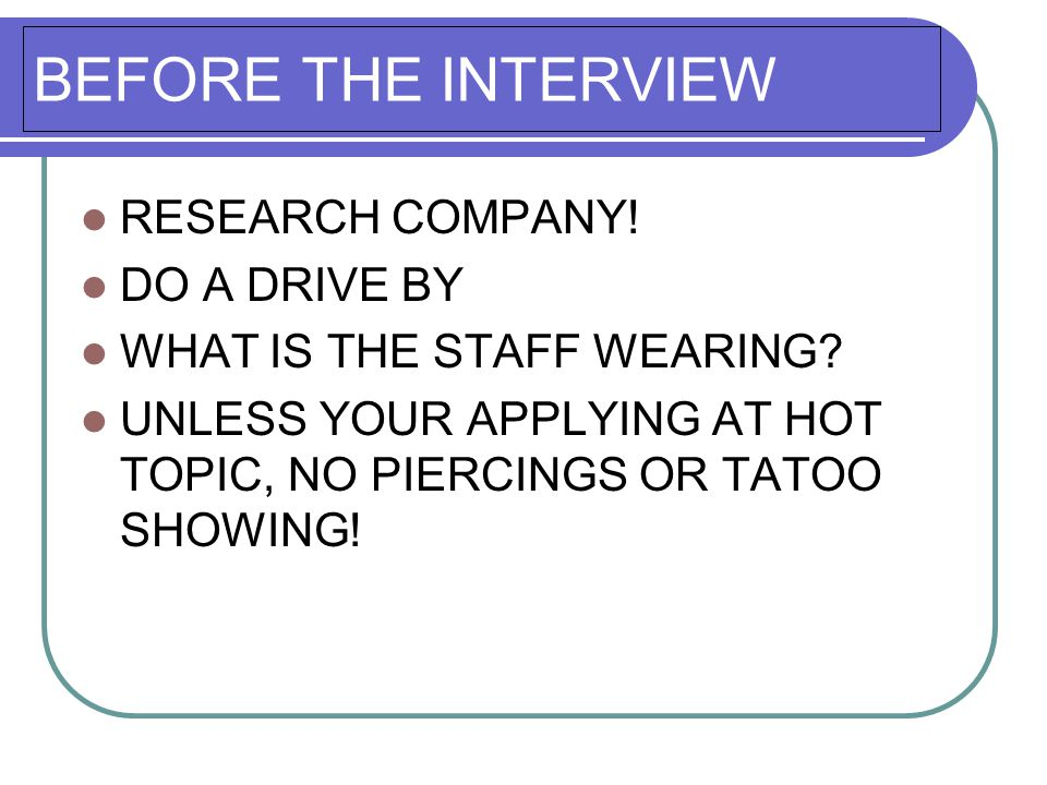 BEFORE THE INTERVIEW RESEARCH COMPANY. DO A DRIVE BY WHAT IS THE STAFF WEARING.