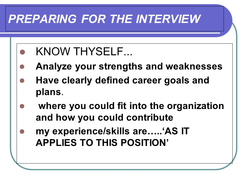 PREPARING FOR THE INTERVIEW KNOW THYSELF...