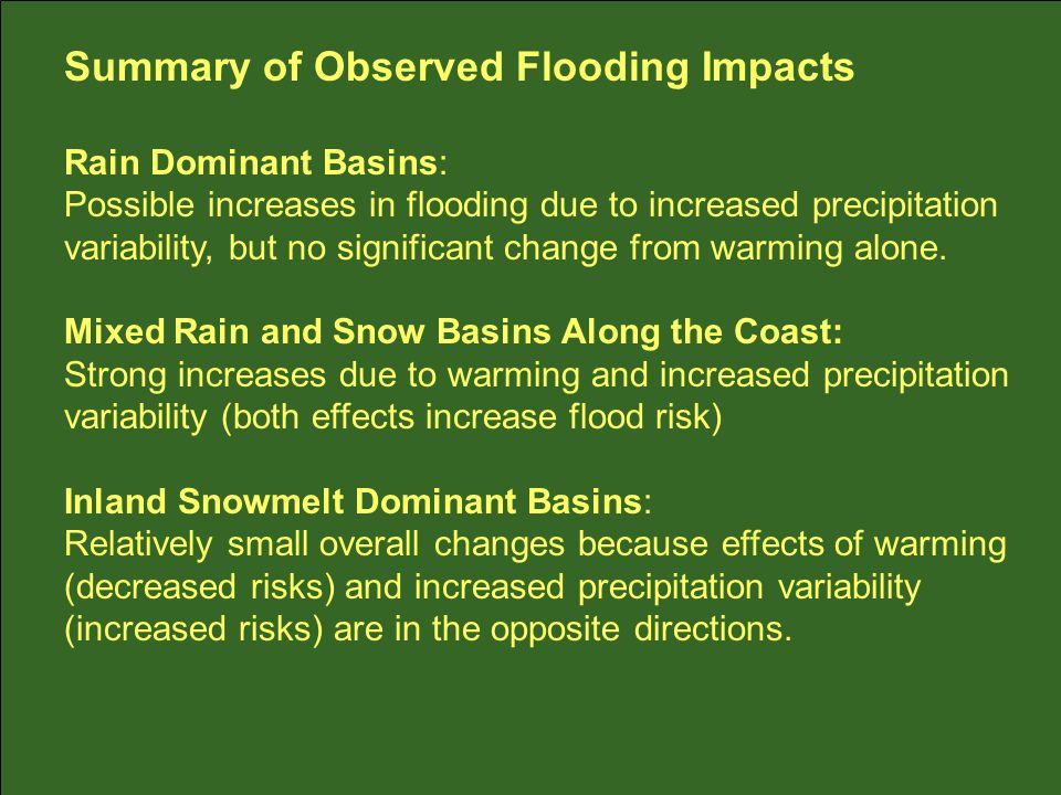 Summary of Observed Flooding Impacts Rain Dominant Basins: Possible increases in flooding due to increased precipitation variability, but no significant change from warming alone.