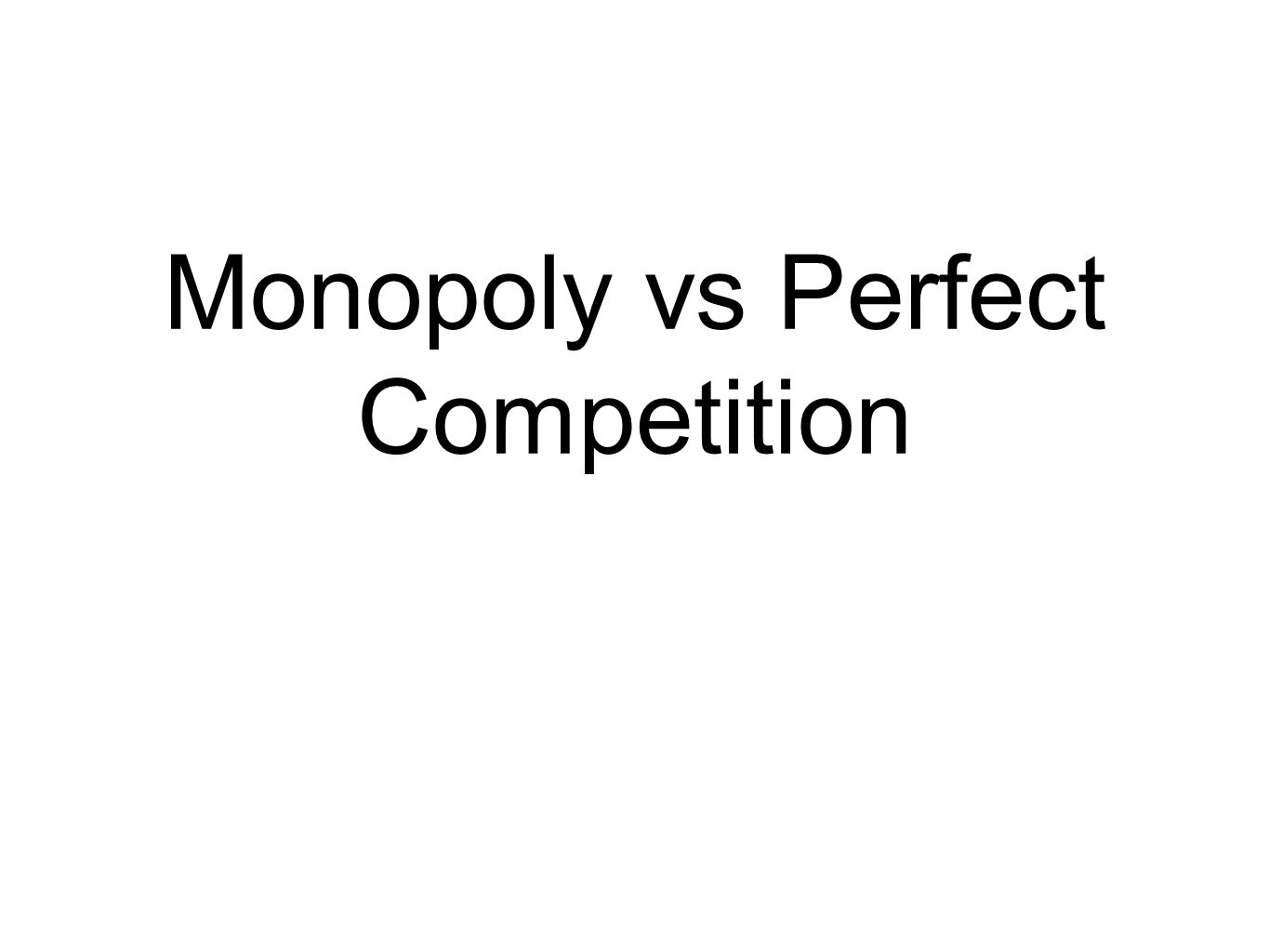 Monopoly Vs Perfect Competition Allocative Efficiency Society Can