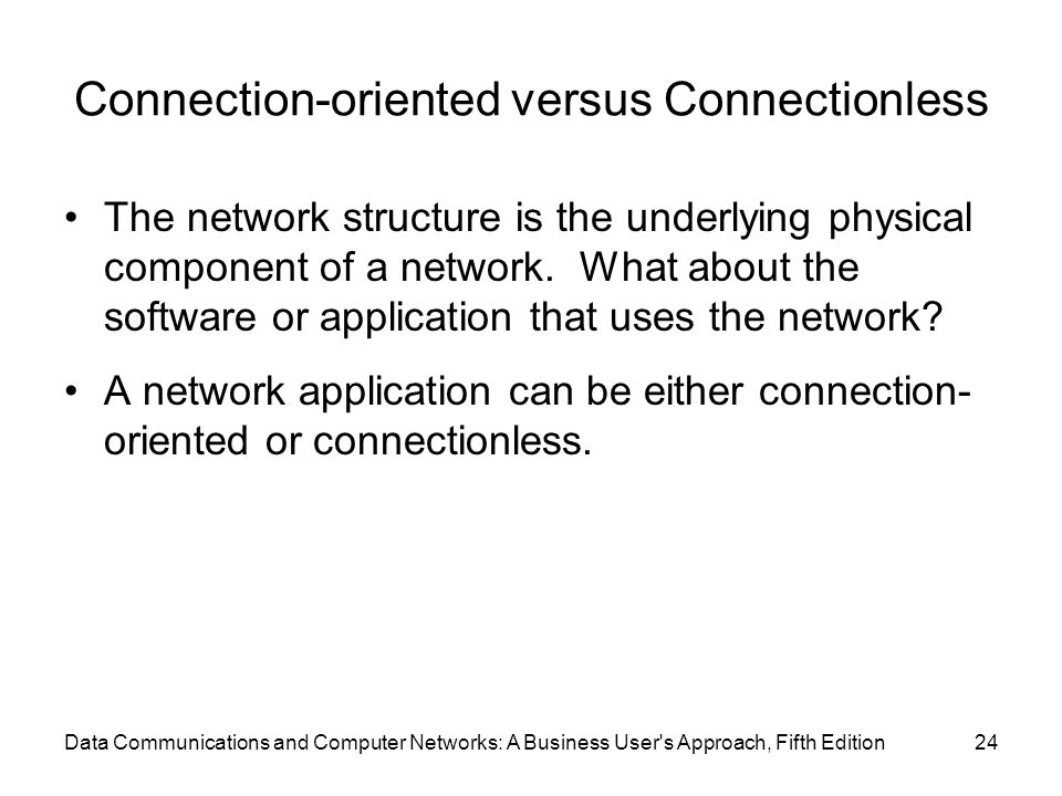 Connection-oriented versus Connectionless The network structure is the underlying physical component of a network.