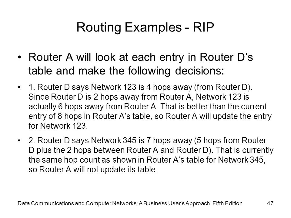 Routing Examples - RIP Router A will look at each entry in Router D's table and make the following decisions: 1.