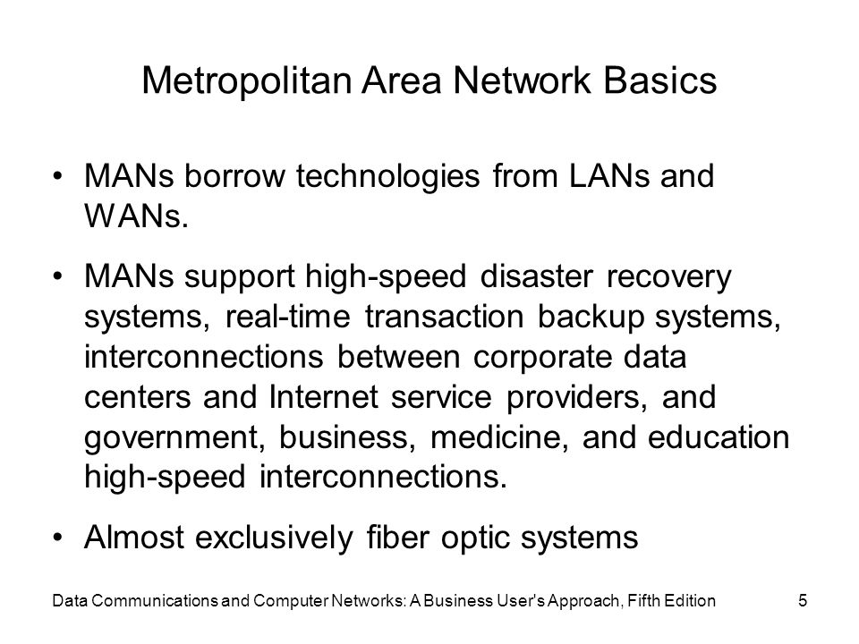 Metropolitan Area Network Basics MANs borrow technologies from LANs and WANs.